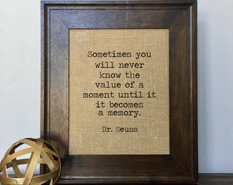 Sometimes you will never know the value of a moment Dr Seuss Burlap Print // Office Decor