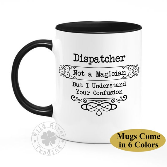 Dispatcher Coffee Mug / Funny Sayings Cup Gift for Police, Fire, 911  Dispatchers