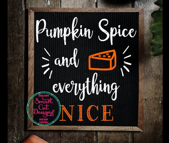 Thanksgiving Svg Fall Svg Pumpkin Spice And Everything Nice Etsy