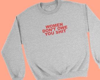 963b77815927 Women Don t Owe You Shit Sweater - Sassy Feminist Jumper - Feminism Quote  Sweatshirt - My Body My Choice Sweater - Feminist Sassy Sweater