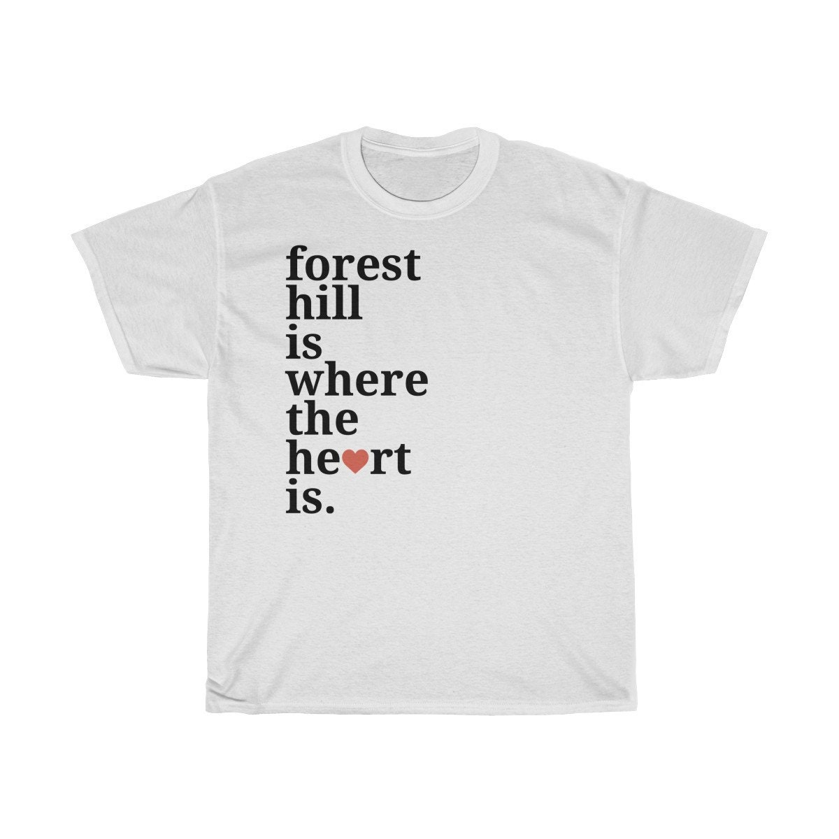 Forest Hill The Is Where The Hill Heart Is T Shirt 097fbd Bobomdccom