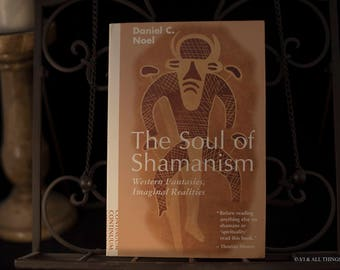 The Soul of Shamanism - Western Fantasies, Imaginal Realities