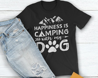 c91a6b7f26 Camping Shirt: Happiness Is Camping With My Dog Shirt. Camping Lovers Gift. Dog  Lover T-Shirt. Dog Camper's Gift Women/Men Unisex T-Shirt.