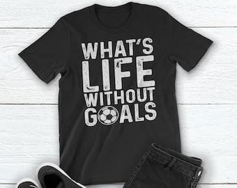 d7df4e25054 Soccer Shirt: What's Life Without Goals Shirt. Goal Keeper Shirt. Soccer  Goal T-Shirt. Soccer Player Shirt Women/Men Unisex T-Shirt.
