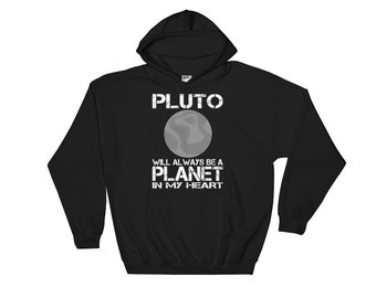Pluto will always be a Planet in my Heart Hooded Sweatshirt, science hoodie, pluto never forget, pluto was a planet, pluto hoodie