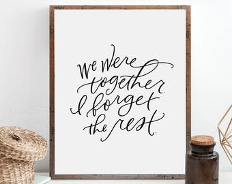 We Were Together I Forget the Rest / Hand Lettered Sign Print / Wall Art / Black and White