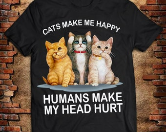 d23042b47 Cats Make Me Happy Humans Make My Head Hurt Shirt, Ideal Gift Shirt For Pet  and Cat Lovers, Cat Mom T-shirt, Daddy Cat Shirt
