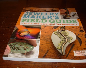 The Jewelry Makers's Field Guide Tools and Essential Techniques  Helen I. Driggs