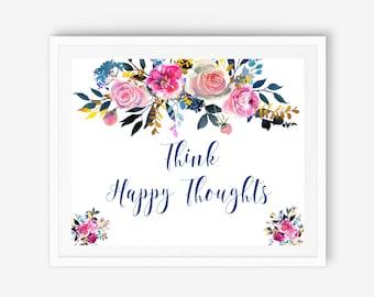 Think happy, printable art, think happy quote, positive thinking, positive thoughts, happy thoughts print, think positively, think happy be