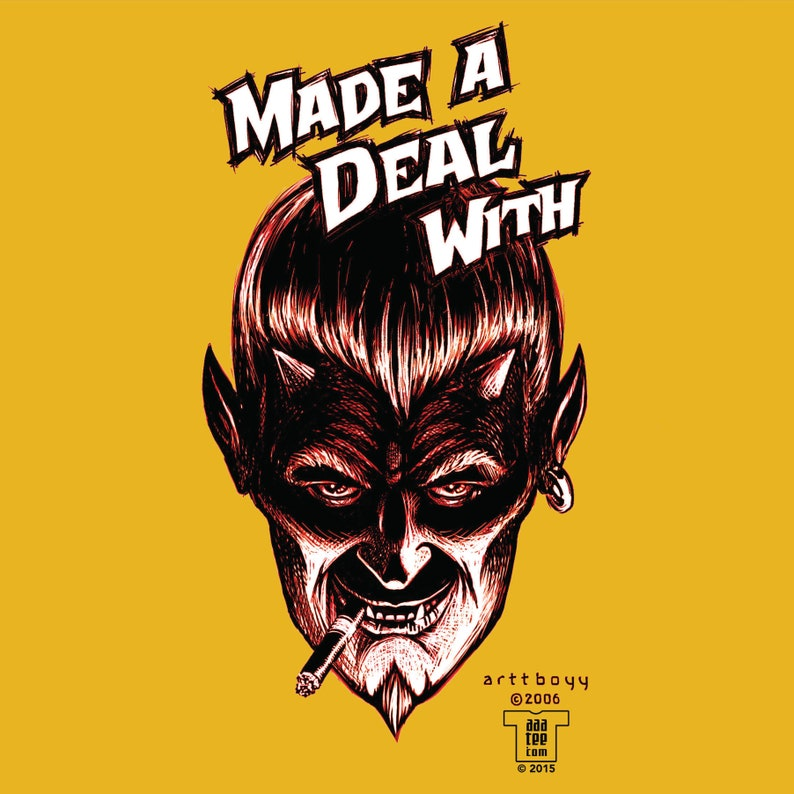 Devil T-shirt - MADE A DEAL WITH (the Devil) - Funny Satanic Shirt - The  Devilish Tee That Pokes Fun at the True Believers Out There!