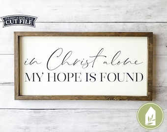 In Christ Alone My Hope Is Found svg, Christian svg, Farmhouse svg, SVG Files, Wood Sign svg, Rustic svg, Commercial Use, Digital File