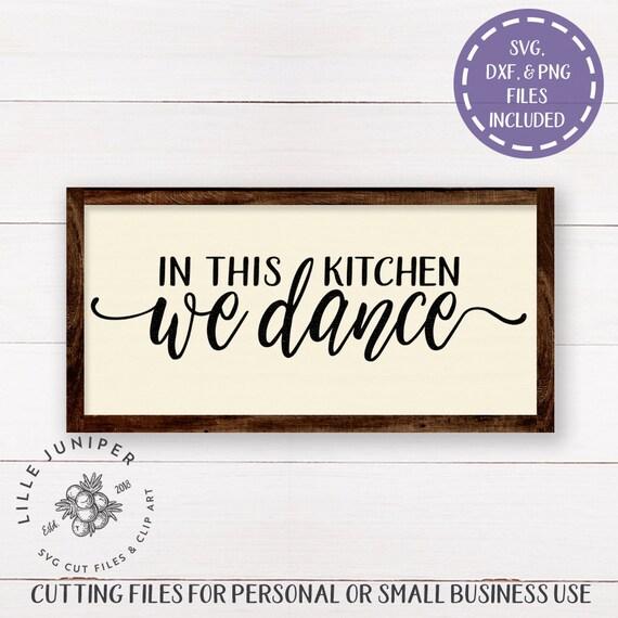 In This Kitchen We Dance Sign Svg Kitchen Svg Farmhouse
