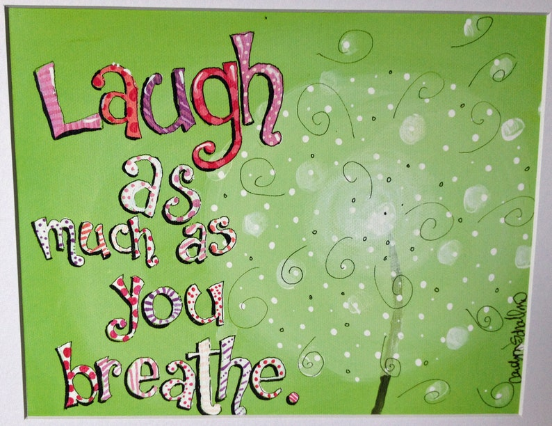Laugh As Much As You Breathe  Art Print  11x14 with white image 0