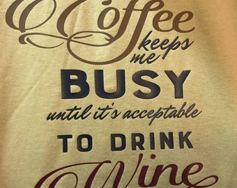 Coffee keeps me busy until it's acceptable to drink wine T-shirt