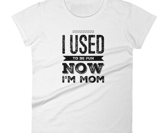 Momlife shirt Gift for Mom Mothers Day Mom Gift Mom Life Mom Birthday Momming I Used to Be Fun Now I'm Mom Women's short sleeve t-shirt