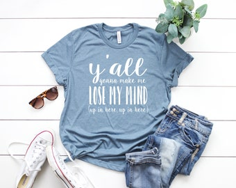 Y'all Gonna Make Me Lose My Mind Shirt | Graphic Tee | Teacher Gift | Funny Teacher Shirts | Mom Gifts | Gift for Her | Teacher Shirts