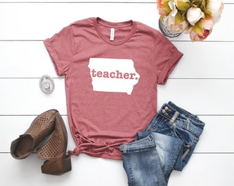 Iowa Teacher Shirt | Iowa | Teacher Shirts | Teacher | Teacher Gift | Mom Gift | Best Friend Gift | Girlfriend Gift | Sister Gift | Gift