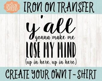 Y'all Gonna Make Me Lose My Mind Iron On | Iron On Transfer | Iron On Decal | Teacher Gift | Iron On | Heat Transfer | Gift | Teacher