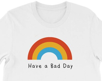 Have a Bad Day T-Shirt