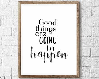 Good Things Are Going To Happen  Wall Art Inspirational Art Print INSTANT DOWNLOAD printable art 3 sizes High Quality JPG Included