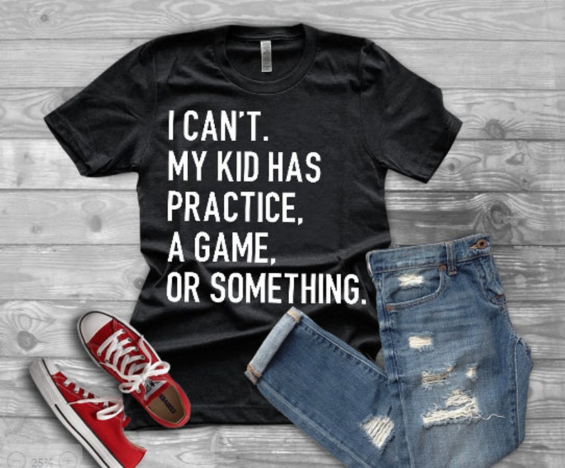 177325f31 I Can't My Kid Has Practice A Game Or Something Tee Mom | Etsy