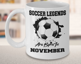 November Soccer Legends Dream League 15oz White Coffee Mug Gift for Soccer Players, Soccer Gift Idea, Soccer Coach Gift, Soccer Mug