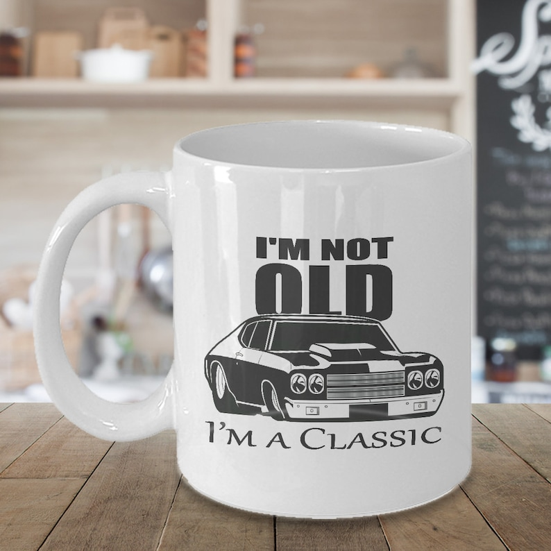 Classic Muscle Car Coffee Mug 11oz White Not Old I M A Etsy
