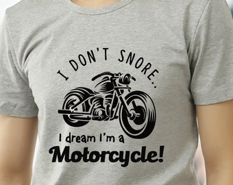 I Dont Snore Dream Im A Motorcycle Snorer T Shirt Snoring Gift Motorbike Fan