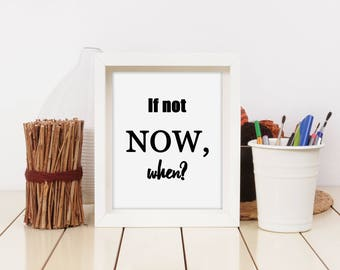 Quote Print, Art Print, If not now when, Instant download, Printable Wall Art, Motivation Poster, Office Decor, Typography, 8x10 in