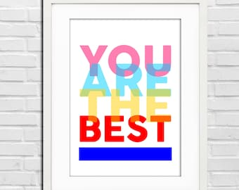 You are the best - Printable Quote, typography Art, Inspirational Quote Wall Art, Typography Art, Poster