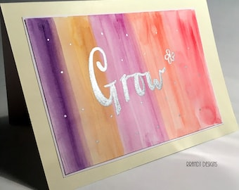 Grow, self love, affirmations, good luck card hand painted living with intention, self acceptance, spiritual growth, personal growth