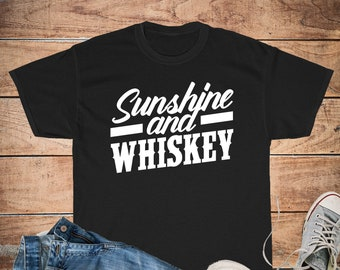 e90475b4f Sunshine And Whiskey Awesome Whiskey Lovers Shirt Unisex Cotton Tee, Men's  Or Women's T-Shirt Sizes S, M, L, XL, 2XL, 3XL, 4XL, 5XL