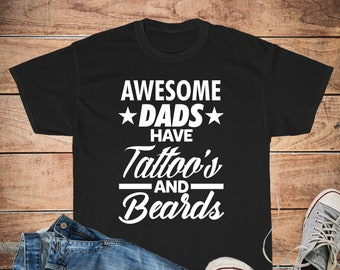 507cddac2 Awesome Dads Have Tattoos And Beards Shirt Unisex Cotton Tee, Men's T-Shirt  Sizes S, M, L, XL, 2XL, 3XL, 4XL, 5XL