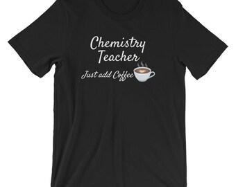 Funny Teacher Shirt / Chemistry Teacher / Just Add Coffee / Chemistry Teacher T-Shirt