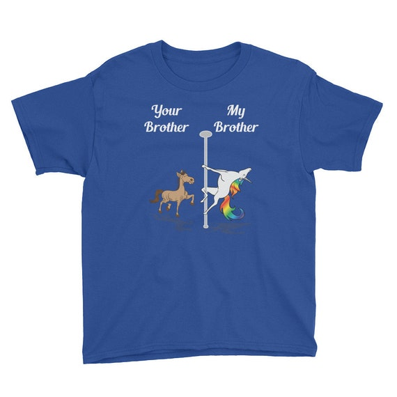 a8b7b1cb630b6 Kids Your Brother My Brother T-Shirt You Me Pole Dancing Unicorn Tee Unisex  Youth Valentine's Day Birthday Christmas Gift Idea