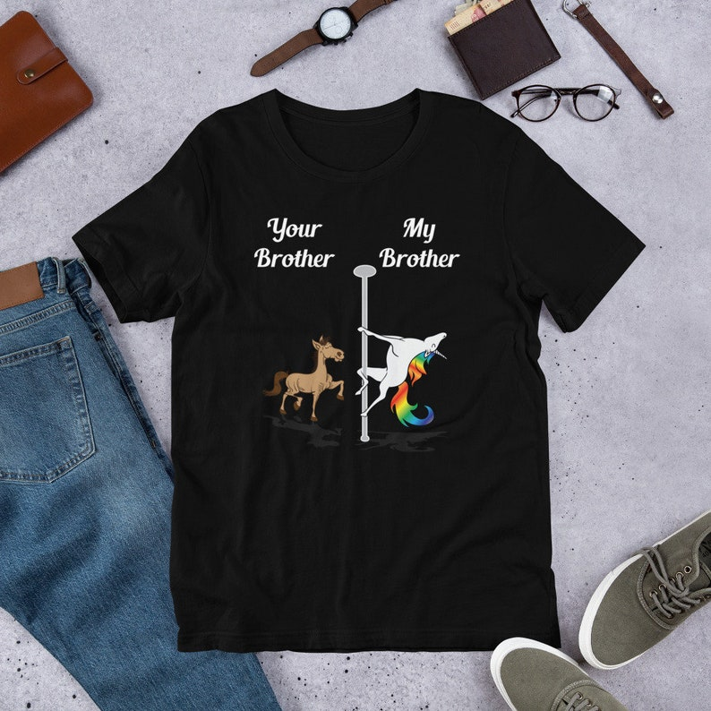 fc50d3336421c Your Brother My Brother T-Shirt You Me Pole Dancing Unicorn Tee Unisex Men  Women Kids Valentine's Day Birthday Christmas Gift Idea