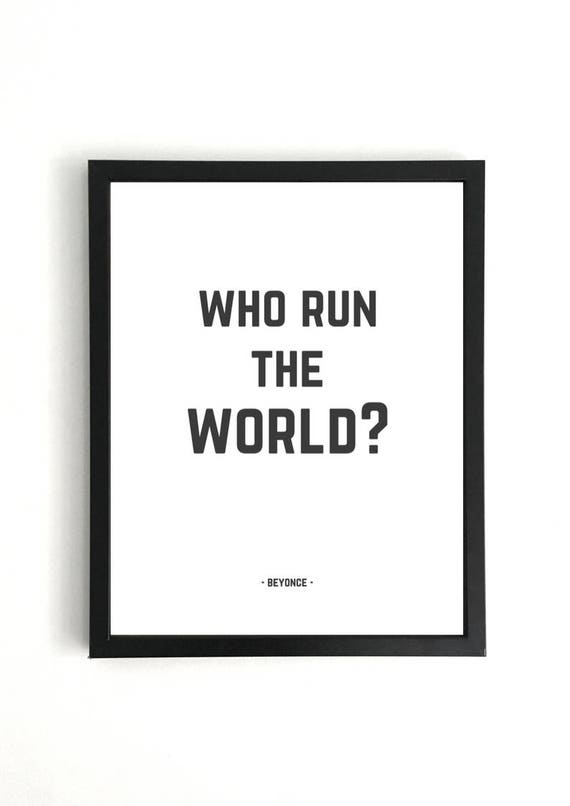 Who Run The World? - Beyonce Print