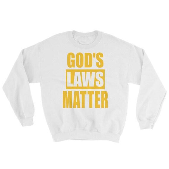 God's Laws Matters Sweatshirt