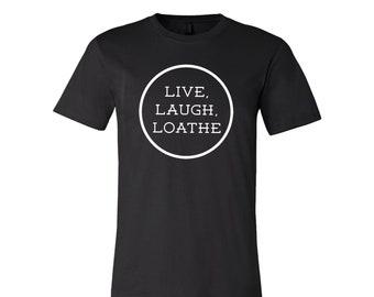 Live Laugh Loathe Unisex T-shirt