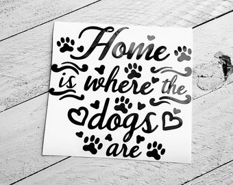 Home is Where the Dogs Are Vinyl Decal