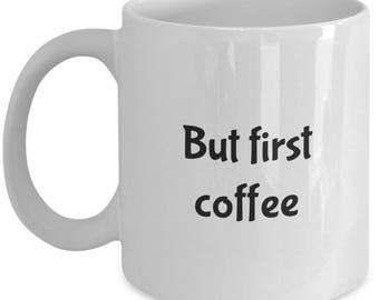 but first coffee, coffee mug, ok but first coffee, but first coffee cup, coffee lover gift, but first coffee mug, coffee first