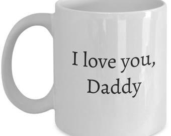 love you daddy, daddy mug, i love daddy mug, father's day, father birthday, father mug, daddy mug, daddy love you, daddy gift, gifts for dad
