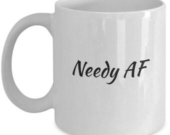 needy AF mug, needy AF hot chocolate mug, needy AF funny gift, white ceramic coffee mug, tea mug, needy af, unique coffee mug, funny mug