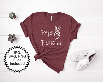 Bye Felicia SVG, Sarcastic SVG, Clipart,