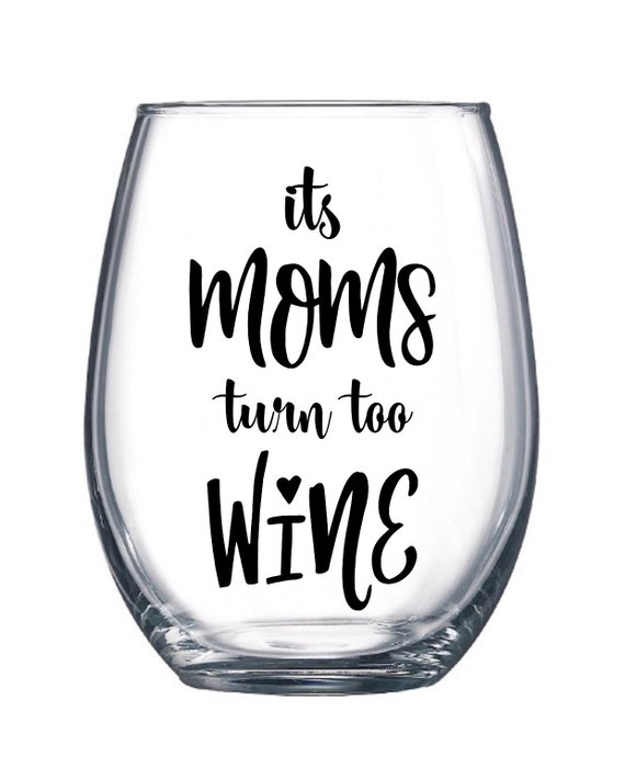 Moms Turn To Wine Mom Wine Glass Mom Wine Tumbler Funny Etsy