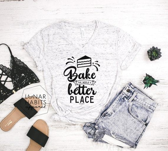 Bake The World A Better Place Baker Shirt Baker Gift For