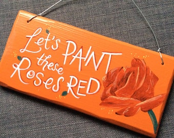 Let's Paint These Roses Red Outdoor Hanging Sign