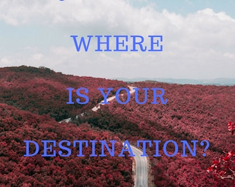 Life Is A Journey Where Is Your Destination?