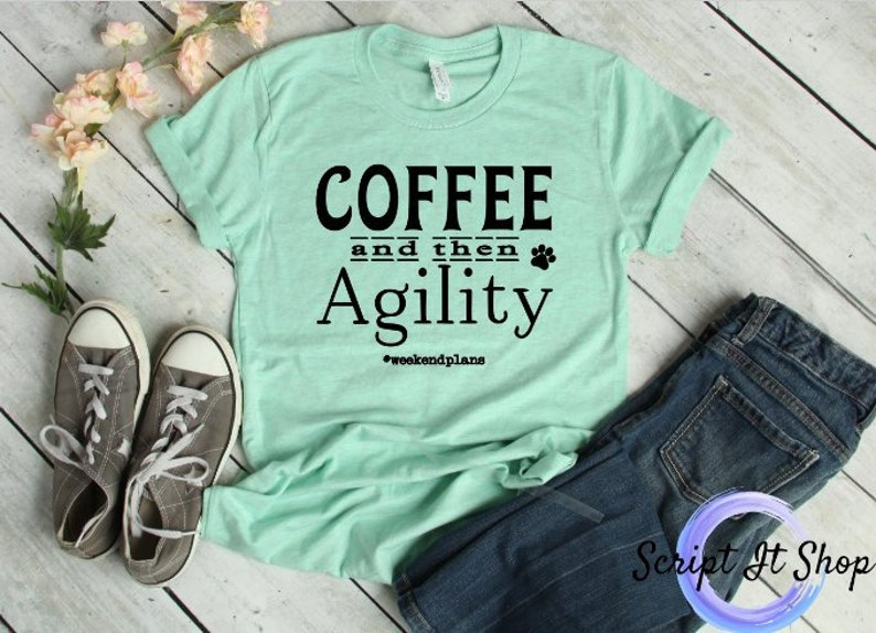 b8efd854 Coffee and then Agility T-shirt. Agility Dog Tee. Weekend | Etsy