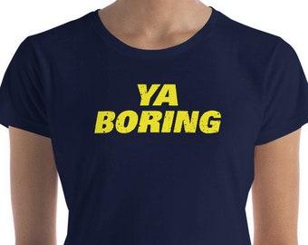 e62ff60ac Brooklyn Nine Nine Ya Boring T-Shirt | Brooklyn 99 Shirt | Funny Quote  Shirts | Funny TV Show Shirt | Funny Women's Shirt | Jake Peralta
